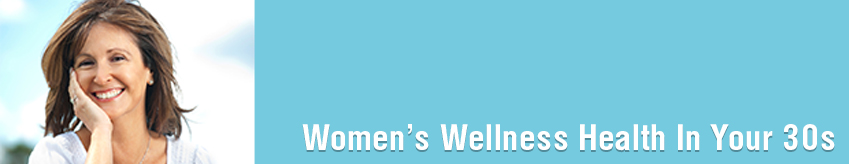 Women's Wellness: Health In Your 30s
