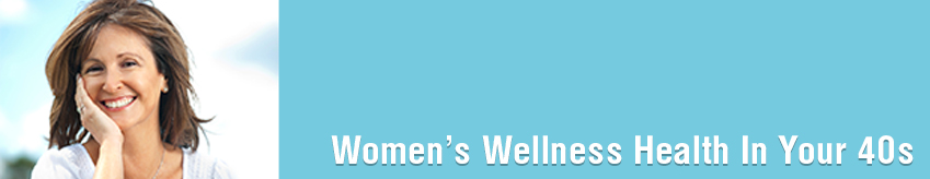Women's Wellness: Health In Your 40s